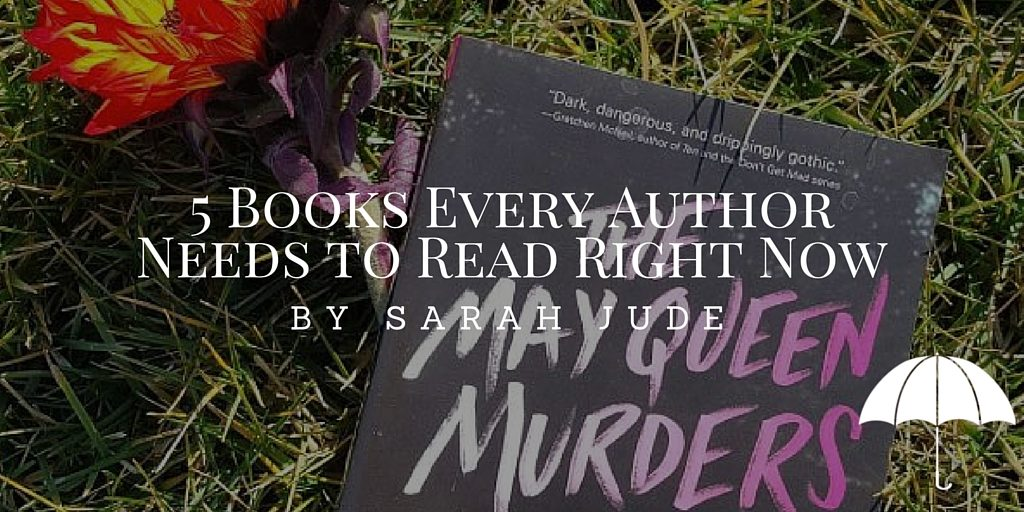 5 Books Every Author Needs to Read Right Now by Sarah Jude