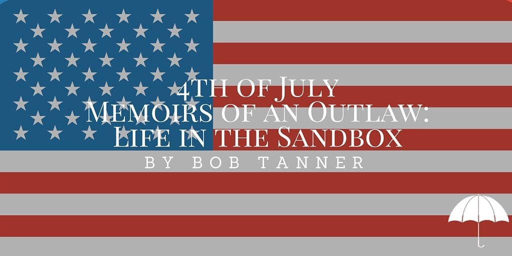 4th of July Memoirs of an Outlaw- Life in the Sandbox