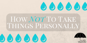 How Not To Take Things Personally