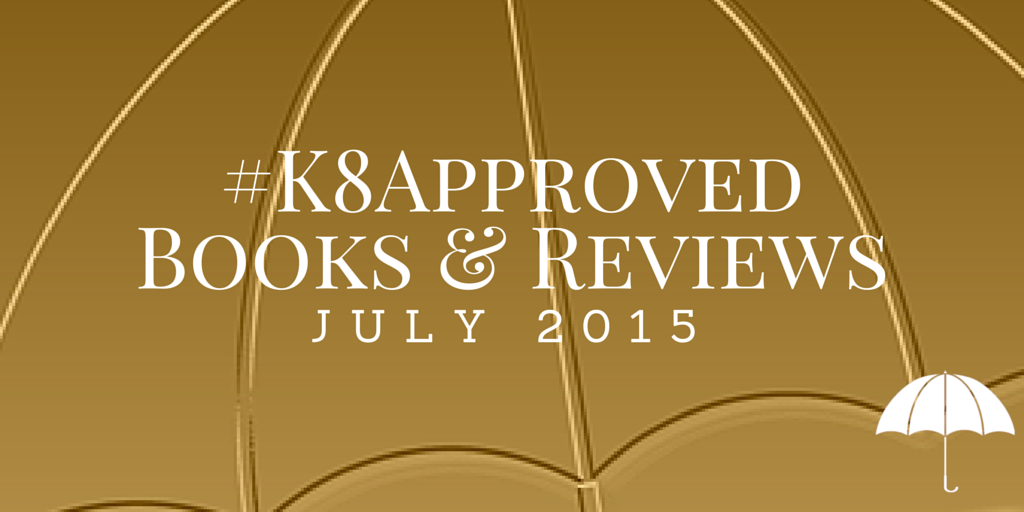July 2015 #K8Approved Books & Reviews
