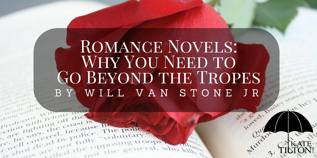 Romance Novels: Why You Need to Go Beyond the Tropes by Will Van Stone Jr