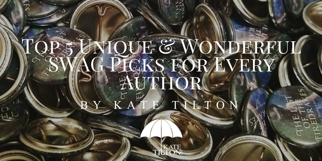 Top 5 Unique & Wonderful SWAG Picks for Every Author by Kate Tilton - katetilton.com