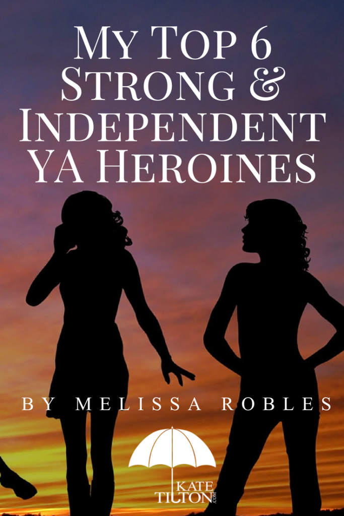 My Top 6 Strong & Independent YA Heroines by Melissa Robles - KateTilton.com
