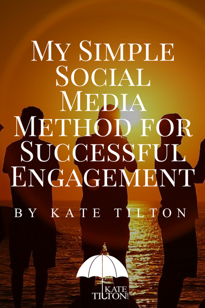 My Simple Social Media Method for Successful Engagement by Kate Tilton - katetilton.com